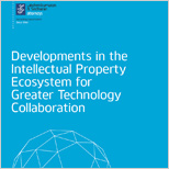 Developments in the Intellectual Property Ecosystem for Greater Technology Collaboration (2013)